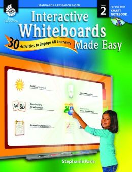 Interactive Whiteboards Made Easy: 30 Activities to Engage All Learners Level 2 (SMARTBoard Version)