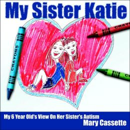 My Sister Katie: My 6 Year Old's View on Her Sister's Autism