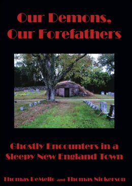 Our Demons Our Forefathers: Ghostly Encounters in a Sleepy New England Town