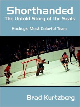 Shorthanded: The Untold Story of the Seals, Hockey's Most Colorful Team