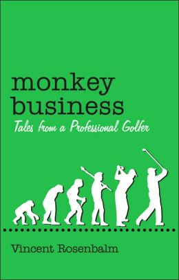 Monkey Business: Tales from a Professional Golfer