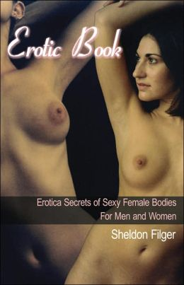 Erotic Book: Erotica Secrets of Sexy Female Bodies for Men and Women