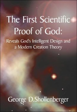 The First Scientific Proof of God:: Reveals God's Intelligent Design and a Modern Creation Theory