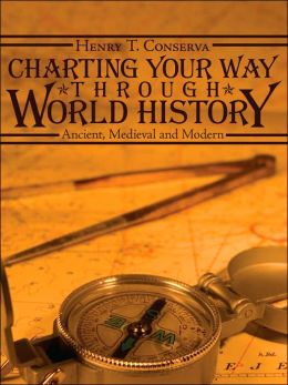 Charting Your Way Through World History: Ancient Medieval and Modern