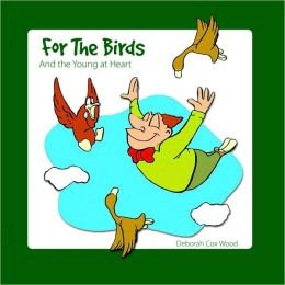 For the Birds: And the Young at Heart