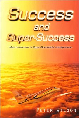 Success and Super Success: How to become a Super-Successful Entrepreneur