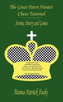 The Great Pawn Hunter Chess Tutorial: Stories Poetry and Games
