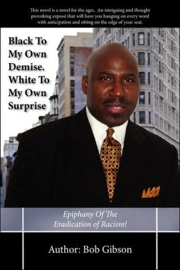 Black to My Own Demise White to My Own Surprise: Epiphany of the Eradication of Racism!