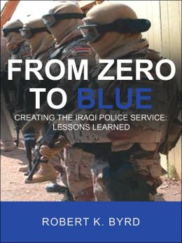 From Zero to Blue Creating the Iraqi Police Service
