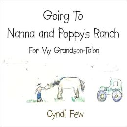 Going to Nanna and Poppy's Ranch : for My Grandson-Talon