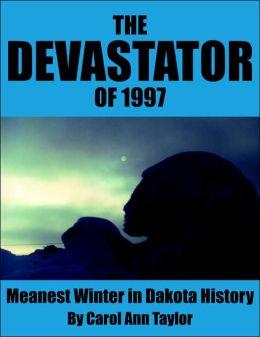 The Devastator Of 1997: Meanest Winter in Dakota History