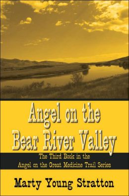 Angel on the Bear River Valley: The Third Book in the Angel on the Great Medicine Trail Series
