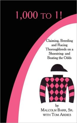 1000 To 1!: Claiming Breeding and Racing Thoroughbreds on a Shoestring-and Beating the Odds