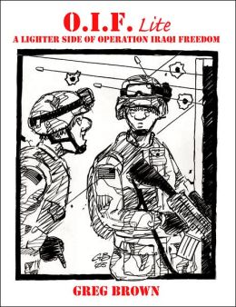 O. I. F. -Lite: A Lighter Side of Operation Iraqi Freedom