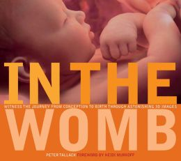 In the Womb: Witness the Journey from Conception to Birth through Incredible 3D Imaging