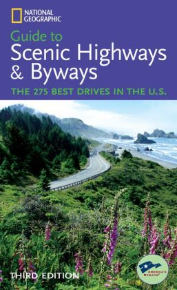 National Geographic Guide to Scenic Highways and Byways: The 275 Best Drives in the U.S.
