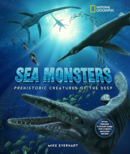 National Geographic Sea Monsters: Prehistoric Creatures of the Deep