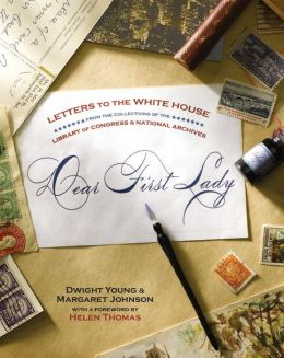 Dear First Lady: Letters to the White House from the Collections of the Library of Congress & National Archives