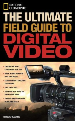 The Ultimate Field Guide to Digital Video
