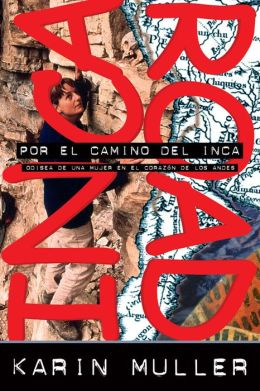 Por el camino del Inca (Along the Inca Road: A Woman's Journey into an Ancient Empire)