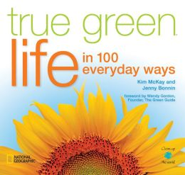 True Green Life: In 100 Everyday Ways