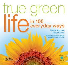 True Green Life: In 100 Everyday Ways