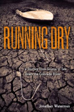 Running Dry: A Journey From Source to Sea Down the Dying Colorado River