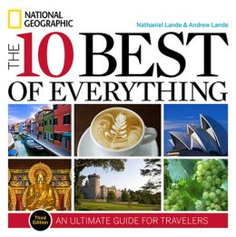 The 10 Best of Everything, Third Edition: An Ultimate Guide for Travelers