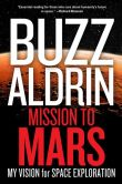 Book Cover Image. Title: Mission to Mars:  My Vision for Space Exploration, Author: Buzz Aldrin