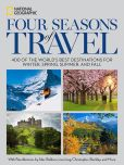 Book Cover Image. Title: Four Seasons of Travel:  400 of the World's Best Destinations in Winter, Spring, Summer, and Fall, Author: National Geographic