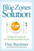 Book Cover Image. Title: The Blue Zones Solution:  Eating and Living Like the World's Healthiest People, Author: Dan Buettner