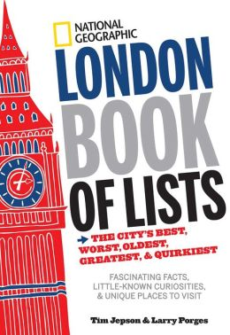 National Geographic London Book of Lists: The City's Best, Worst, Oldest, Greatest, and Quirkiest