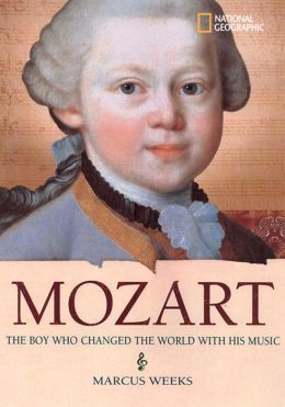 Mozart: The Boy Who Changed the World with His Music (World History Biographies Series)