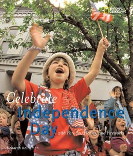 Holidays Around the World: Celebrate Independence Day: With Parades, Picnics, and Fireworks