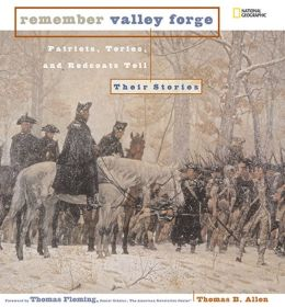 Remember Valley Forge: Patriots, Tories, and Spies Tell Their Stories