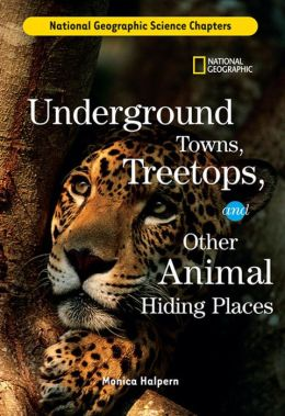 Science Chapters: Underground Towns, Treetop Hideaways: and Other Animal Hiding Places