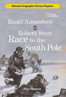 History Chapters: Roald Amundsen and Robert Scott Race to the South Pole