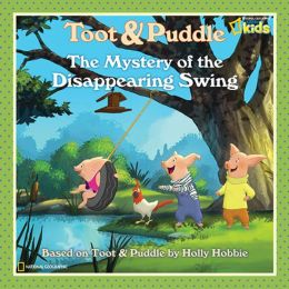 The Mystery of the Disappearing Swing (Toot and Puddle Series)
