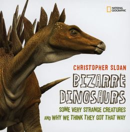 Bizarre Dinosaurs: Some Very Strange Creatures and Why We Think They Got That Way