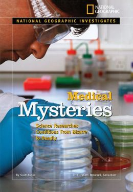 Medical Mysteries: Science Researches Conditions from Bizarre to Deadly