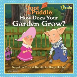 How Does Your Garden Grow? (Toot and Puddle Series)