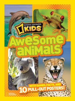 National Geographic Kids Awesome Animals: With Games, Facts, and 10 Pull-out Posters!