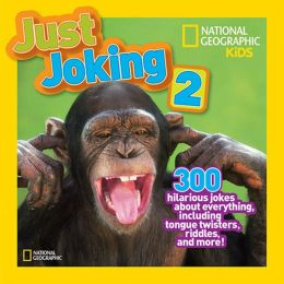 National Geographic Kids Just Joking 2: 300 Hilarious Jokes About ...