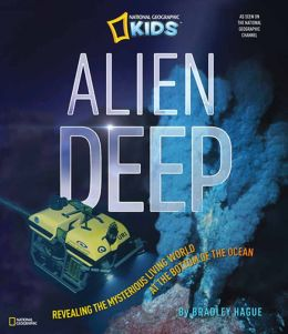 Alien Deep: Revealing the Mysterious Living World at the Bottom of the Ocean