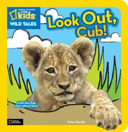 National Geographic Kids Wild Tales: Look Out, Cub!: A Lift-the-Flap Story About Lions