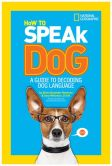Book Cover Image. Title: How to Speak Dog:  A Guide to Decoding Dog Language, Author: Aline Alexander Newman