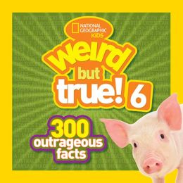 National Geographic Kids Weird but True! 6: 300 Outrageous Facts