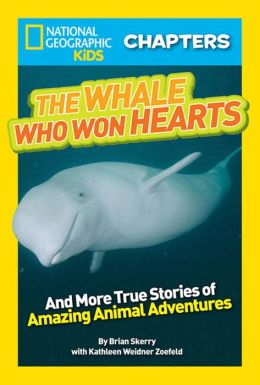 National Geographic Kids Chapters: The Whale Who Won Hearts: And More True Stories of Adventures with Animals
