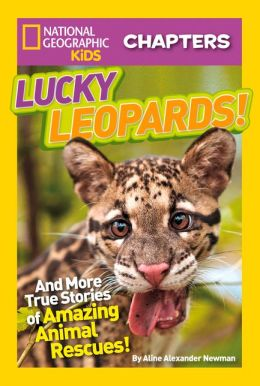 National Geographic Kids Chapters: Lucky Leopards: And More True Stories of Amazing Animal Rescues