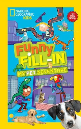 National Geographic Kids Funny Fill-in: My Pet Adventure
